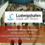 Verkaufsoffener Sonntag 29. März 2015 – Ludwigshafen Innenstadt und in Oggersheim