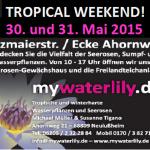Tropical Weekend – Garten und Teich – Seerosen und Pflanzen in Neulußheim am 30 – 5- und 31 – 5 2015