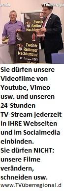 Sie dürfen unsere Videofilme von Youtube, Vimeo usw. und unseren 24-Stunden TV-Stream jederzeit in IHRE Webseiten und im Socialmedia einbinden. Sie dürfen NICHT: unsere Filme verändern, schneiden usw. www.TVüberregional.de