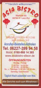 ASIA BISTRO St. Leon, Marktstraße 80, Telefon: 0160-96814365 Montag bis Freitag: 11 Uhr - 14.30 Uhr 17.30 Uhr bis 22 Uhr. Sonntag und Feiertage 12 Uhr bis 22 Uhr. Samstag: GESCHLOSSEN Täglich frisch zubereitet vom Wok. Alle Gerichte auch zum mitnehmen https://www.facebook.com/asiabistrostleon/ Webseite: www.asiabistro-stleon.de Zeitung: http://tvueberregional.de/category/restaurant-empfehlung/asia-bistro-st-leon/
