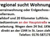 TVüberregional sucht Wohnung: 3 ZKB, Souterrainwohnung oder Erdgeschoss mit 1 Garage, 1 Kellerraum. Umkreis Walldorf und 20 Km Luftlinie