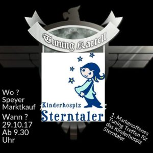 Erstes Markenoffenes Tuning Treffen für das Kinderhospiz Sterntaler, Marktkauf Speyer, Am Rübsamenwühl 4, 67346 Speyer 29.10.2017 Sonntag 9:30 - 17:30 Info: https://www.facebook.com/events/497041767343201/?acontext=%7B%22ref%22%3A%223%22%2C%22ref_newsfeed_story_type%22%3A%22regular%22%2C%22action_history%22%3A%22null%22%7D Veranstalter: https://www.facebook.com/TuningKartellBW/