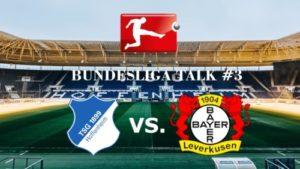 Bundesliga Talk #3 TSG Hoffenheim vs. Bayer Leverkusen