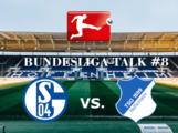 Bundesliga Talk #8 FC Schalke 04 vs. TSG Hoffenheim