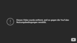 Youtube, dieses Video wurde entfernt weil es gegen die Nutzungsinhalte verstößt, Zensur