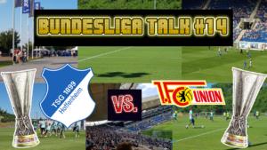 Hoffenheim spielt nächstes Jahr wieder in der Europa League, Bundesliga Talk #14 TSG Hoffenheim vs. Union Berlin