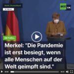 Merkel: Pandemie nicht vorbei, bevor nicht alle Menschen auf der Welt geimpft sind !